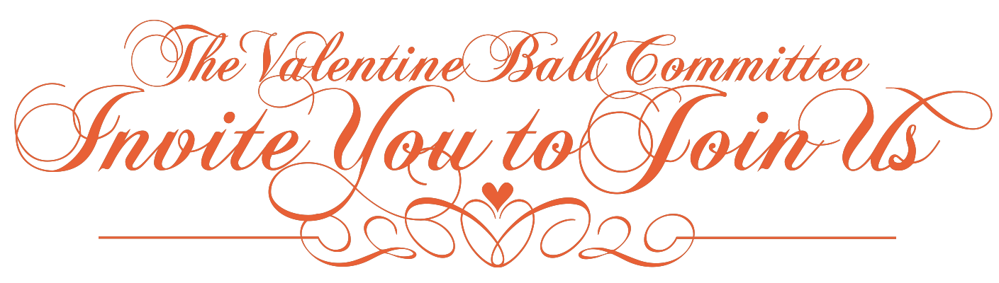 The Valentine Ball Committee Invite You to Join Us